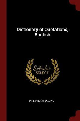 Dictionary of Quotations, English by Philip Hugh Dalbiac image