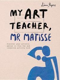 My Art Teacher, Mr Matisse by Liana Jegers