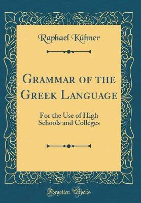 Grammar of the Greek Language by Raphael Kuhner