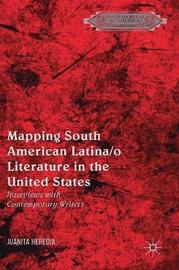 Mapping South American Latina/o Literature in the United States by Juanita Heredia