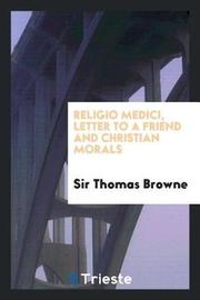 Religio Medici, Letter to a Friend and Christian Morals by Sir Thomas Browne image