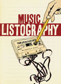 Music Listography: Your Life in (Play) Lists by Lisa Nola