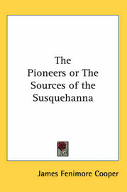 The Pioneers or The Sources of the Susquehanna by James , Fenimore Cooper image