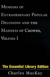 Memoirs of Extraordinary Popular Delusions and the Madness of Crowds, Volume 1 by Charles Mackay