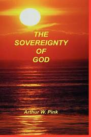 Sovereignty of God by Arthur W Pink