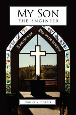 My Son-The Engineer by Eugene V. Dotter
