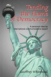 Tending the Flame of Democracy by Geoffrey Whitehead