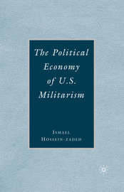 The Political Economy of U.S. Militarism by I. Hossein-zadeh