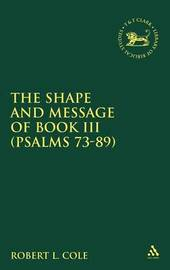The Shape and Message of Book III (Psalms 73-89) by Robert L. Cole image