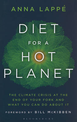 Diet for a Hot Planet: The Climate Crisis at the End of Your Fork and What You Can Do about It by Anna Lappe