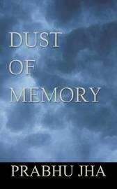 Dust of Memory by Prabhu Jha