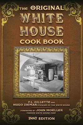 The Original White House Cook Book by F L Gillette