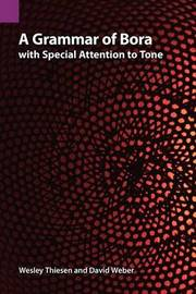 A Grammar of Bora with Special Attention to Tone by Wesley Thiesen