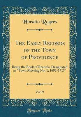 The Early Records of the Town of Providence, Vol. 9 by Horatio Rogers image