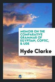 Memoir on the Comparative Grammar of Egyptian, Coptic, & Ude by Hyde Clarke image