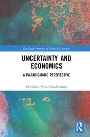 Uncertainty and Economics by Christian Muller-Kademann