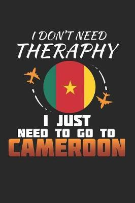 I Don't Need Therapy I Just Need To Go To Cameroon by Maximus Designs
