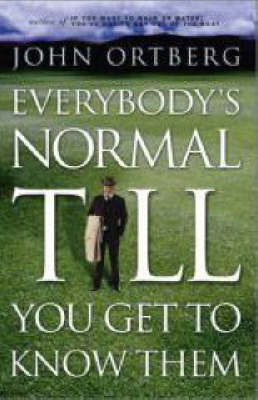 Everybody's Normal Till You Get to Know Them by John Ortberg image