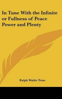In Tune With the Infinite or Fullness of Peace Power and Plenty by Ralph Waldo Trine image