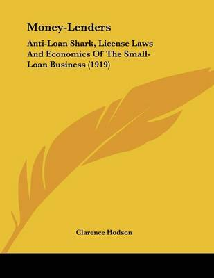 Money-Lenders: Anti-Loan Shark, License Laws and Economics of the Small-Loan Business (1919) by Clarence Hodson image