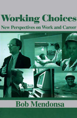 Working Choices: New Perspectives on Work and Career by Bob Mendonsa