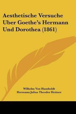 Aesthetische Versuche Uber Goethe's Hermann Und Dorothea (1861) by Wilhelm Von Humboldt