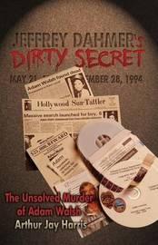 Jeffrey Dahmer's Dirty Secret by Arthur Jay Harris