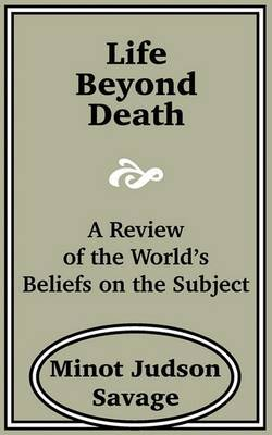 Life Beyond Death: A Review of the World? by Minot J Savage