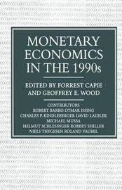 Monetary Economics in the 1990s by Geoffrey E. Wood