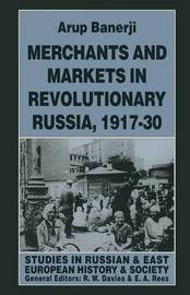 Merchants and Markets in Revolutionary Russia, 1917-30 by Arup Banerji
