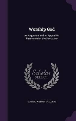 Worship God by Edward William Shalders image
