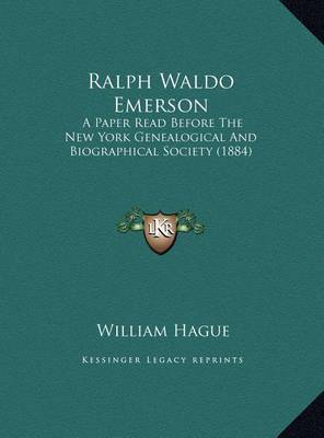 Ralph Waldo Emerson: A Paper Read Before the New York Genealogical and Biographical Society (1884) by William Hague