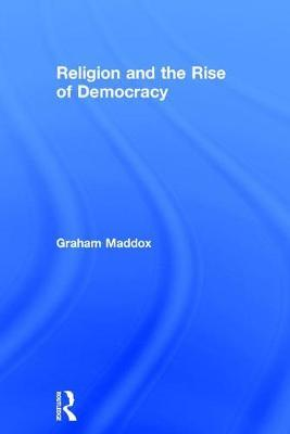 Religion and the Rise of Democracy by Graham Maddox image