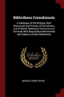 Bibliotheca Cornubiensis by George Clement Boase