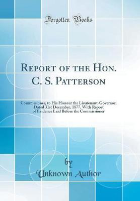 Report of the Hon. C. S. Patterson by Unknown Author