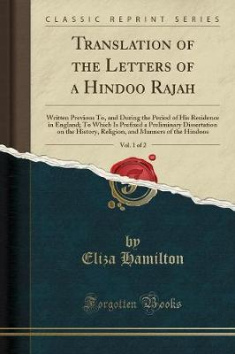 Translation of the Letters of a Hindoo Rajah, Vol. 1 of 2 by Eliza Hamilton