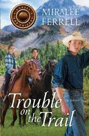 Trouble on the Trail by Miralee Ferrell