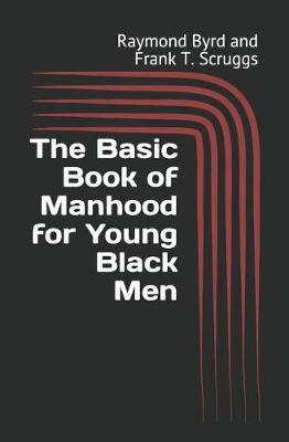 The Basic Book of Manhood for Young Black Men by Frank T Scruggs