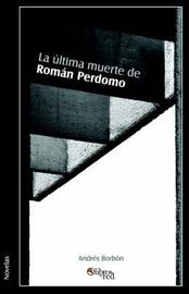 La Ultima Muerte De Roman Perdomo by Andres Borbon image