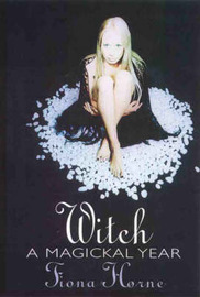 Witch: a Magickal Year: A Magickal Year by Fiona Horne image