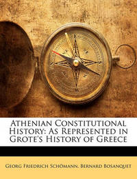 Athenian Constitutional History: As Represented in Grote's History of Greece by Georg Friedrich Schomann
