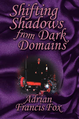 Shifting Shadows From Dark Domains by Adrian Francis Fox