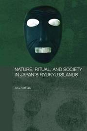 Nature, Ritual, and Society in Japan's Ryukyu Islands by Arne Rokkum image