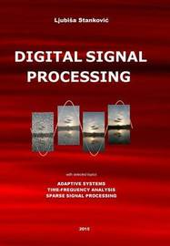 Digital Signal Processing: With Selected Topics: Adaptive Systems, Time-Frequency Analysis, Sparse Signal Processing by Prof Ljubisa Stankovic image