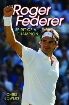 Roger Federer: Spirit of a Champion by Chris Bowers image