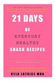 21 Days of Everyday Healthy Snack Recipes by Kyla Latrice Tennin