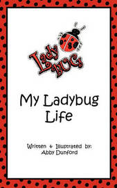 My Ladybug Life by Abby Dunford