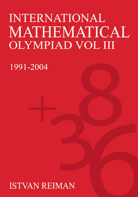 International Mathematical Olympiad Volume 3 by Istvan Reiman