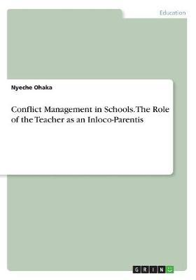 Conflict Management in Schools. the Role of the Teacher as an Inloco-Parentis by Nyeche Ohaka