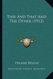 This and That and the Other (1912) by Hilaire Belloc